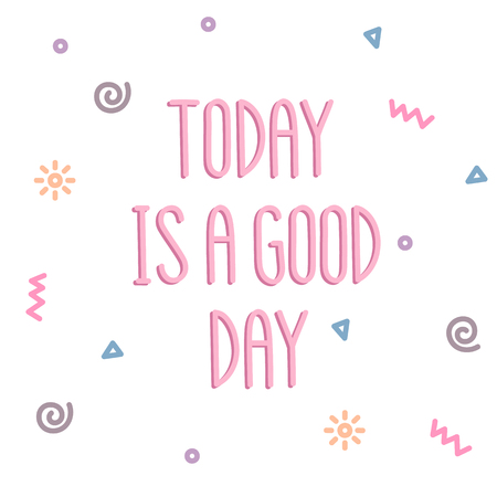 memphis: Today is a good day. The quote hand-drawing in memphis style, with geometric elements: triangle, spiral, zigzag, sun; on a white background. It can be used for website design, article, phone case, poster, t-shirt, mug etc.