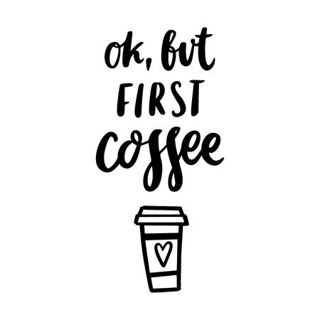 """붓글씨 견적 """"Ok, but first coffee""""흰색 배경에 검은 잉크 필기 커피 한잔과 함께"""