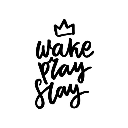 The calligraphic quote Wake, pray, slay with a crown, handwritten of black ink on a white background.