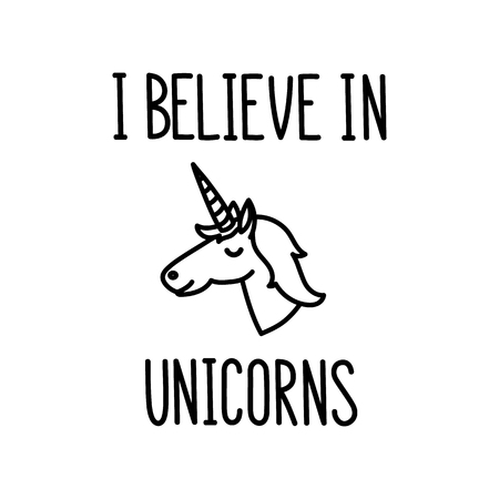 The quote I believe in unicorns hand-drawing of black ink. With a cute picture of a unicorn.  It can be used for sticker, phone case, poster, t-shirt, mug etc.