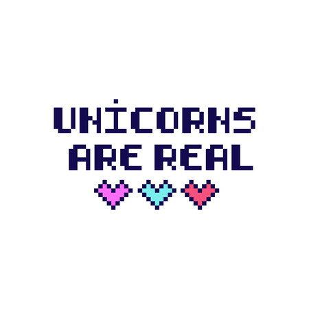 Quote Unicorns are real in the eight bit style with hearts. It can be used for sticker, patch, phone case, poster, t-shirt, mug etc.