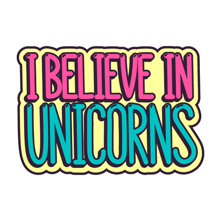 The comics style inscription - I believe in unicorn. It can be used for sticker, patch, phone case, poster, t-shirt, mug etc.