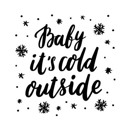 """Die Aufschrift """"Baby es ist kalt draußen"""" mit Schneeflocken Handzeichnung der schwarzen Tinte auf einem weißen Hintergrund. Vektorbild. Es kann für einen Aufkleber, einen Flecken, eine Einladungskarte, Broschüren, ein Plakat, eine Tasse und usw. verwendet werden."""