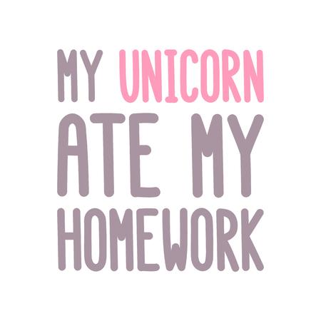 """De opschrift: """"Mijn eenhoorn heeft mijn huiswerk"""" op een witte achtergrond geëet. Het kan gebruikt worden voor kaart, mok, notitieboekje, poster, t-shirts, telefoon hoesje, enz. Vector afbeelding."""