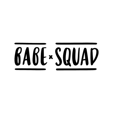 The hand-drawing inspirational quote: Babe squad! in a trendy calligraphic style. It can be used for card, mug, brochures, poster, t-shirts, phone case etc. Vector Image.