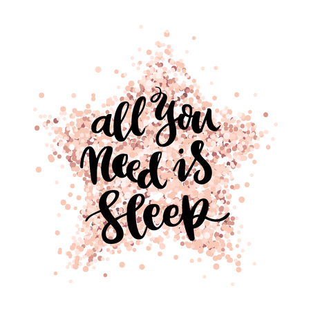 The hand-drawing quote: All you need is sleep, on a pink gold glitter star. It can be used for card, mug, brochures, poster, t-shirts, phone case etc. Vector Image.