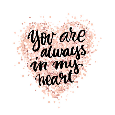 You are always in my heart! The inscription  hand drawing of  ink, on a pink gold glitter heart. It can be used for website design, article, phone case, poster, t-shirt, mug etc.