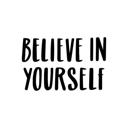 Belive in yourself. The quote hand-drawing of black ink. Vector Image. It can be used for website design, article, phone case, poster, t-shirt, mug etc.