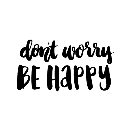 Hand drawn inscription: Don't Worry Be Happy. It can be used for a invitation cards, brochures, poster, t-shirts, mugs etc. 일러스트