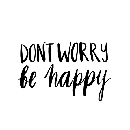 Hand drawn inscription: Dont Worry Be Happy. It can be used for a invitation cards, brochures, poster, t-shirts, mugs etc.
