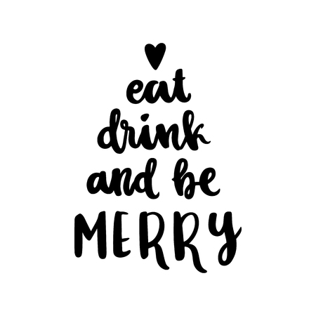 The hand-drawing quote: Eat drink and be Merry, in a trendy calligraphic style. It can be used for card, mug, brochures, poster, t-shirts, phone case etc. Reklamní fotografie - 93164396