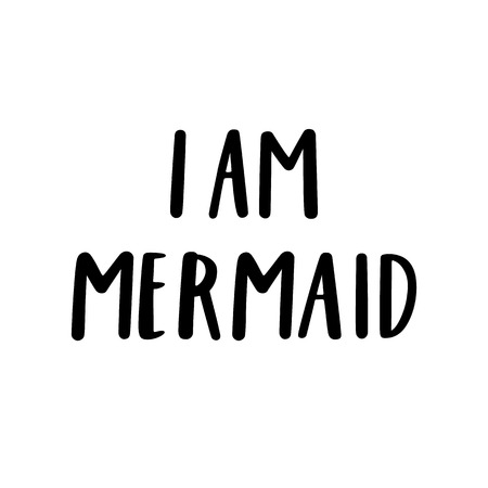 Card with inscription: I am mermaid,  in a trendy lettering style. It can be used for cards, brochures, poster, t-shirts, mugs, phone case etc.