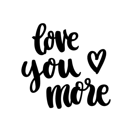 The hand-drawing quote: love you more, in a trendy calligraphic style. It can be used for card, mug, brochures, poster, t-shirts, phone case etc.