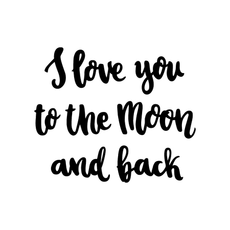 The hand-drawing quote: I love you to the moon and back, in a trendy calligraphic style. It can be used for card, mug, brochures, poster, t-shirts, phone case etc.