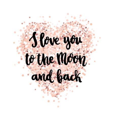 The hand-drawing quote: I love you to the moon and back, in a trendy calligraphic style, on a pink gold glitter heart. It can be used for card, mug, brochures, poster, t-shirts, phone case etc.  矢量图像