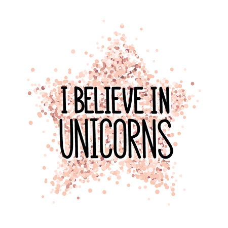 The quote: I believe in unicorns, on a pink gold glitter star. It can be used for sticker, phone case, poster, t-shirt, mug etc.