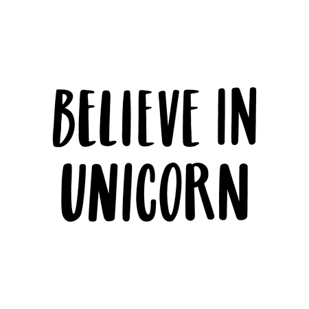 Believe in unicorn. The quote hand-drawing of black ink. Vector Image. It can be used for website design, article, phone case, poster, t-shirt, mug etc.