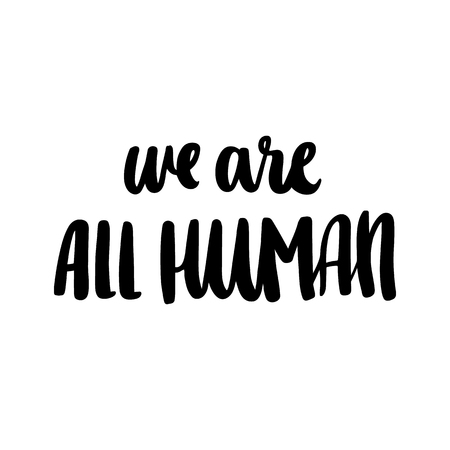 Inscription We are all human, hand-drawing of back ink on a white background. An important social theme. It can be used for card, brochures, poster, t-shirts, etc.  Illustration