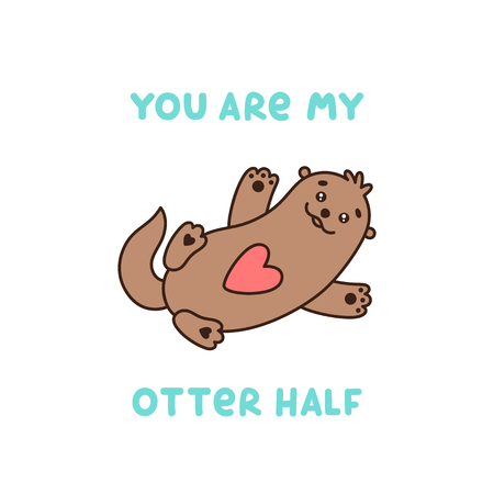 Cute character otter with quote You are my otter half. It can be used for sticker, patch, card, phone case, poster, t-shirt, mug etc. Valentines day card. Ilustracja
