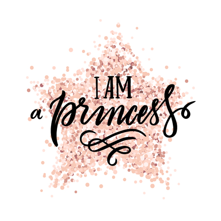The quote: I am a Princess, on a pink gold glitter star. It can be used for sticker, phone case, poster, t-shirt, mug etc.