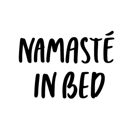 Namaste in bed, hand-drawing of ink on a white background. Funny phrase. It can be used for card, mug, brochures, poster, t-shirts, phone case etc. Illustration