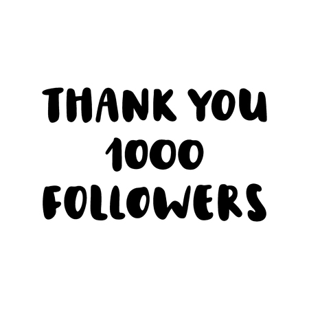Inscription thank you 1000 followers, hand-drawing of back ink on a white background. It can be used as a template for a post in social networks, groups, etc.