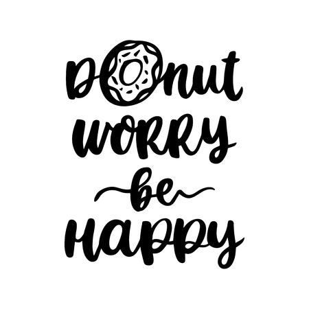 Comic fun hand-drawn lettering phrase: Donut worry be happy, meaning Don't Worry, Be Happy.