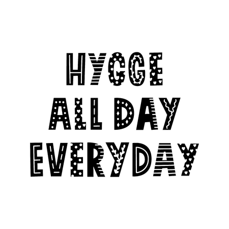 Scandinavian phrase: Hygge all day everyday, on a white background with pattern. Ilustrace