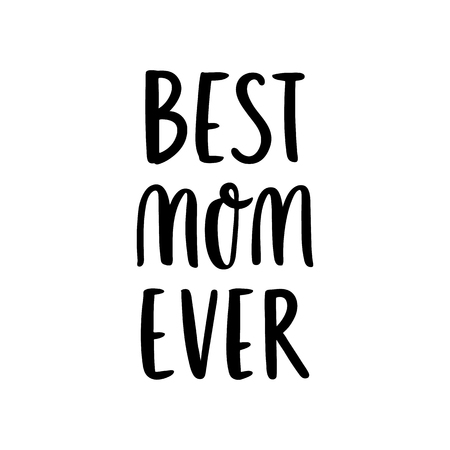 Hand-drawn lettering phrase: Best mom ever, for holiday Mother Day.  It can be used for greeting card, mug, brochures, poster, label, sticker etc. Foto de archivo - 99547824