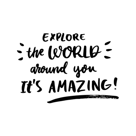Motivational lettering phrase: Explore the World around you. Ilustração
