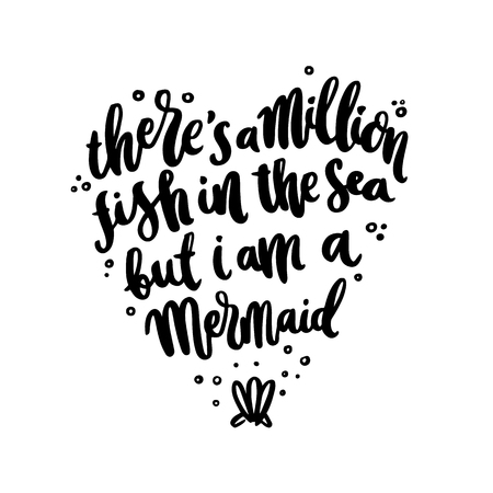 Hand-drawn lettering phrase: There's A Million Fish In The Sea, But I'm A Mermaid, in the form of heart.