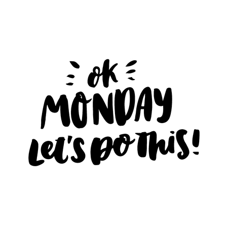 Motivational lettering phrase: Ok monday lets do this! of black ink on a white background.