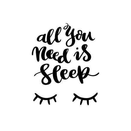Frase scritta disegnata a mano: tutto ciò di cui hai bisogno è dormire, con le ciglia, in uno stile calligrafico alla moda.