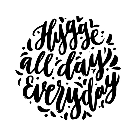 Scandinavian phrase: Hygge all day everyday; means a cozy, cosiness, warm. In a trendy calligraphic style, on a white background. It can be used for card, mug, brochures, poster, template etc.