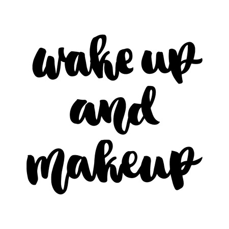The hand-drawing ink quote: Wake up and makeup. In a trendy calligraphic style, on a white background. It can be used for card, mug, brochures, poster, template etc.