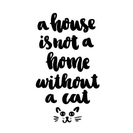 The hand-drawing ink quote: A house is not a home without a cat. In a trendy calligraphic style, on a white background. It can be used for card, mug, brochures, poster, template etc.