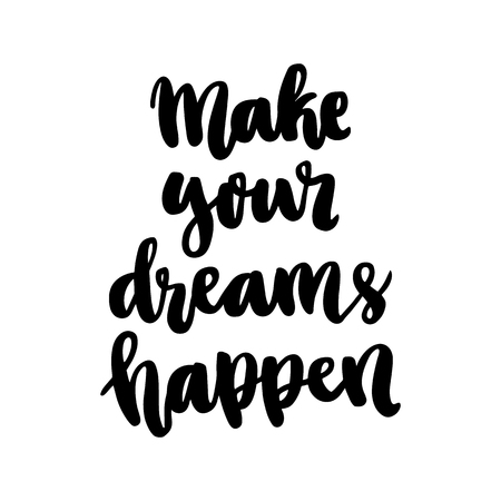 The hand-drawing ink quote: Make your dreams happen. In a trendy calligraphic style, on a white background. It can be used for card, mug, brochures, poster, template etc.