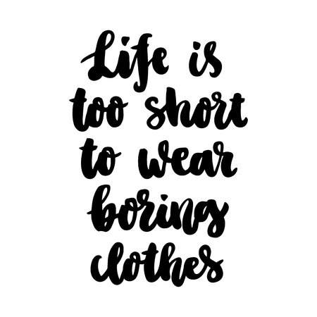 The hand-drawing ink quote: Life is too short to wear boring clothes. In a trendy calligraphic style, on a white background. It can be used for card, mug, brochures, poster, template etc. Ilustração