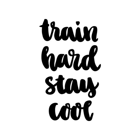 Train hard, stay cool. The hand-drawing inscription of black ink on a white background. Vector Image. It can be used for website design, article, phone case, poster, t-shirt,  etc.