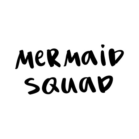 The  quote: Mermaid squad, handwritten of black ink on a white background. It can be used for card, mug, brochures, poster, t-shirt, mobile phone case, sticker, patch, template etc.