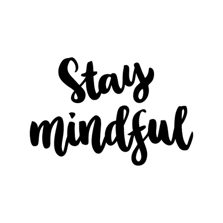 The hand-drawing ink quote: Stay mindful. In a trendy calligraphic style, on a white background. It can be used for card, mug, brochures, poster, template etc.