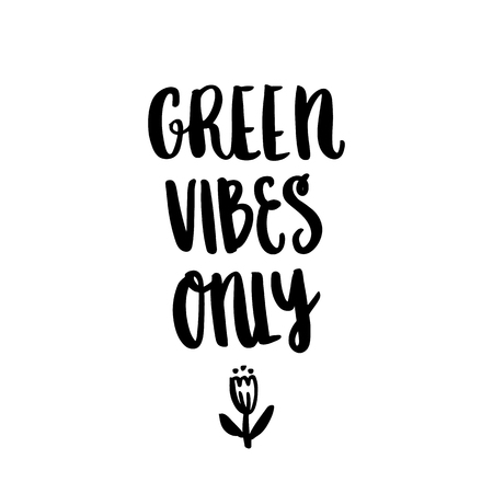 The hand-drawing inscription: Green vibes only, with a flower, on a white background. It can be used for cards, brochures, poster, t-shirts, mugs and other promotional marketing materials.