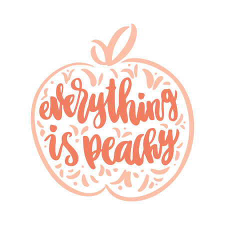 The calligraphic funny quote Everything is peachy handwritten  on a white background and image of a peach. It can be used for sticker, patch, phone case, poster, t-shirt, mug etc.
