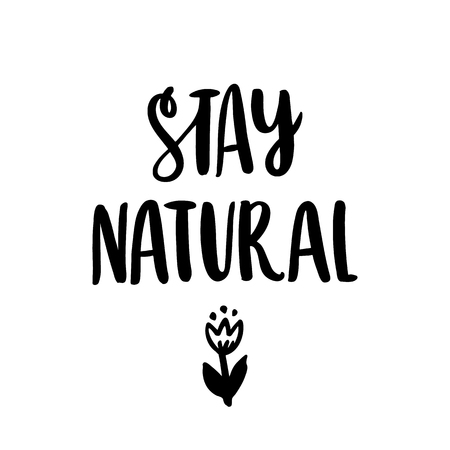The hand-drawing inscription: Stay natural, with a flower, on a white background. It can be used for cards, brochures, poster, t-shirts, mugs and other promotional marketing materials.