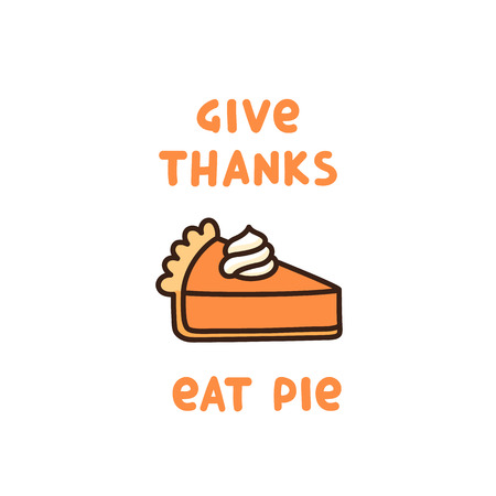 The cute quote: Give Thanks Eat Pie, with pumpkin pie with whipped cream, traditional American Thanksgiving Day dessert. It can be used for card, mug, poster, t-shirts, phone case etc. Archivio Fotografico - 110273764