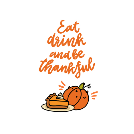 The cute quote: Eat drink and be thankful, with pumpkin pie and pumpkin. It can be used for card, mug, poster, t-shirts, phone case etc. Illustration