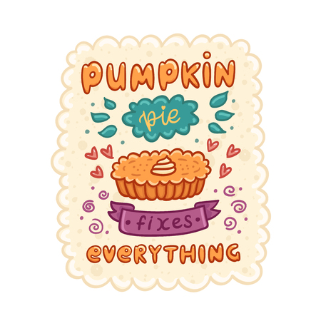 The cute poster with quote: Pumpkin pie fixes everything, with pumpkin pie, traditional American Thanksgiving Day dessert. It can be used for card, mug, poster, t-shirts, phone case etc.