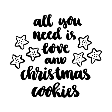 The hand-drawing quote: All you need is love and christmas cookies; in a trendy calligraphic style, and image of cookies. Merry Christmas card. It can be used for card, mug, brochures, poster, t-shirts, phone case etc.