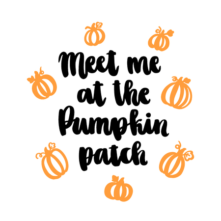 The hand-drawing quote: Meet me at the Pumpkin patch, hand-drawing of black ink on a white background. It can be used for a sticker, patch, invitation card, brochures, poster and other promo materials.