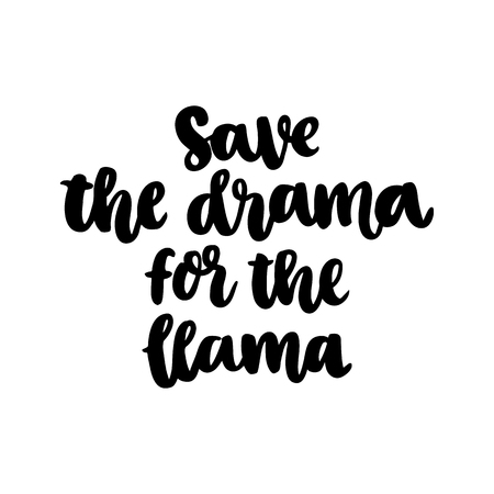 Funny hand-drawn lettering phrase: Save the drama for the llama. It can be used for greeting card, mug, brochures, poster, label, sticker etc.